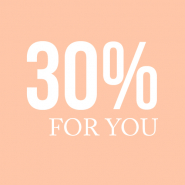 Sale -30% FOR YOU